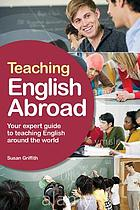 Teaching English abroad : your expert guide to teaching English around the world