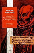 Essaying Montaigne : a study of the Renaissance institution of writing and reading