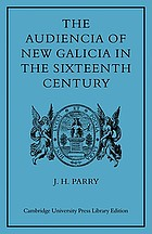 The Audiencia of New Galicia in the sixteenth century : a study in Spanish colonial government
