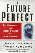 A future perfect : the challenge and hidden promise of globalization