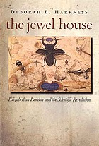 The Jewel house of art and nature : Elizabethan London and the social foundations of the scientific revolution