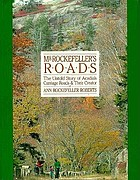 Mr. Rockefeller's roads : the untold story of Acadia's carriage roads & their creator