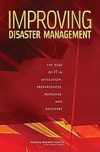Improving disaster management : the role of IT in mitigation, preparedness, response, and recoveryImproving disaster management the role of IT in mitigation, preparedness, response, and recovery