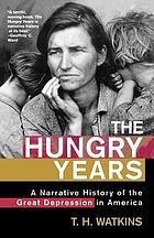 The hungry years : a narrative history of the Great Depression in America