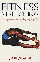 Fitness stretching : the pleasures of staying supple