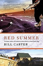 Red summer : the danger, madness, and exaltation of salmon fishing in a remote Alaskan village