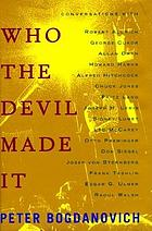 Who the devil made it : conversations with Robert Aldrich, George Cukor, Allan Dwan, Howard Hawks, Alfred Hitchcock, Chuck Jones, Fritz Lang, Joseph H. Lewis, Sidney Lumet, Leo McCarey, Otto Preminger, Don Siegel, Josef von Sternberg, Frank Tashlin, Edgar G. Ulmer, Raoul Walsh