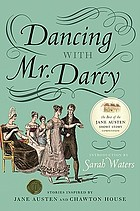 Dancing with Mr. Darcy : stories inspired by Jane Austen and Chawton House Library