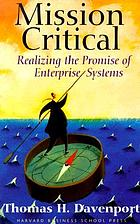 Mission critical : realizing the promise of enterprise systems