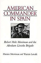 American commander in Spain : Robert Hale Merriman and the Abraham Lincoln Brigade