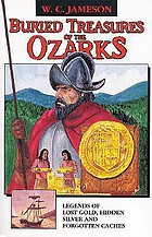 Buried treasures of the Ozarks : legends of lost gold, hidden silver, and forgotten caches