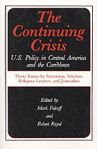 The Continuing crisis : U.S. policy in Central America and the Caribbean : thirty essays by statesmen, scholars, religious leaders, and journalists