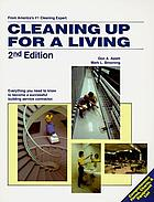 Cleaning up for a living : everything you need to know to become a successful building service contractor