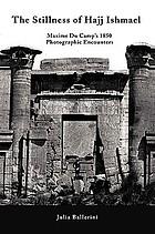 The stillness of Hajj Ishmael : Maxime Du Camp's 1850 photographic encounters