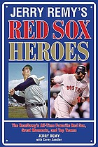 Jerry Remy's Red Sox heroes : the RemDawg's all-time favorite Red Sox, great moments, and top teams