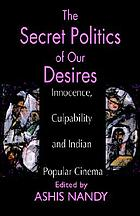 The secret politics of our desires : innocence, culpability, and Indian popular cinema