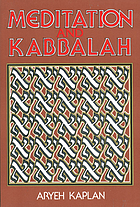 Meditation and Kabbalah : containing relevant texts from the greater hekhalot, textbook of the Merkava school, the works of Abraham Abulafia, Joseph Gikatalia's Gates of light, the gates of holiness, Gate of the Holy Spirit, textbook of the Lurianic school, Hasidic classics