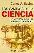 Los caminos de la ciencia : una introducción al método científico