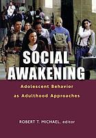 Social awakening : adolescent behavior as adulthood approaches