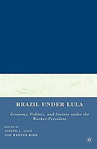 Brazil under Lula : economy, politics, and society under the worker-president