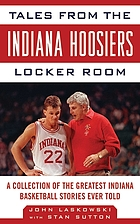 Tales from the Indiana Hoosiers locker room a collection of the greatest Indiana basketball stories ever told