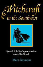 Witchcraft in the Southwest : Spanish and Indian supernaturalism on the Rio Grande