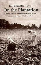 On the plantation : a story of a Georgia boy's adventures during the war