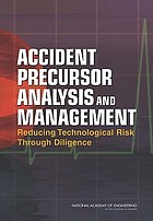 Accident precursor analysis and management : reducing technological risk through diligence