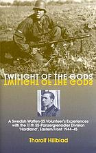 Twilight of the gods : a Swedish Waffen-SS volunteer's experiences with 11th SS-Panzergrenadier Division 'Nordland', Eastern Front 1944-45