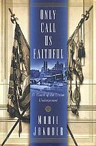 Only call us faithful : a novel of the Union underground