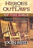 Heroes and outlaws of the bible : down home reflections of history's most colorful men and women