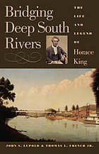 Bridging deep south rivers : the life and legend of Horace King