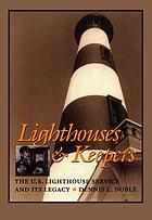 Lighthouses & keepers : the U.S. Lighthouse Service and its legacy