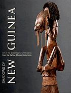 Shadows of New Guinea : art from the great island of Oceania in the Barbier-Mueller Collections