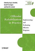 Offender rehabilitation in practice : implementing and evaluating effective programs