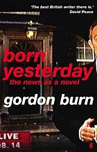 Born yesterday : the news as a novel