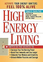 High-energy living : switch on the sources to: increase your fat-burning power, boost your immunity and live longer, stimulate your memory and creativity, unleash hidden passions and courage