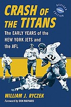 Crash of the Titans : the early years of the New York Jets and the AFL