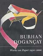 Burhan Dogancay : works on paper, 1950-2000