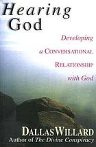 Hearing God : developing a conversational relationship with God