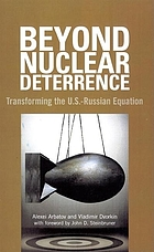 Beyond nuclear deterrence : transforming the U.S.-Russian equation