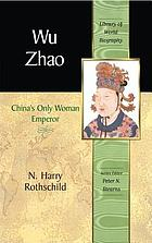 Wu Zhao : China's only woman emperor