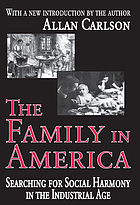 The family in America : searching for social harmony in the industrial age