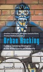 Urban hacking : cultural jamming strategies in the risky spaces of modernity