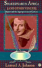 Shakespeare in Africa (& other venues) : import & the appropriation of cultureShakespeare in Africa [and] other venues import [and] the appropriation of culture