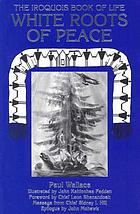 White roots of peace : the Iroquois book of life