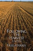 Following the harvest : a novel