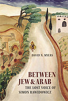 Between Jew & Arab : the lost voice of Simon Rawidowicz
