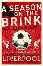A season on the brink : Rafael Benitez, Liverpool and the path to European gloryA season on the brink : a portrait of Rafael Benitez's first season at Liverpool