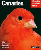 Canaries : everything about purchase, care, diseases, nutrition, and song